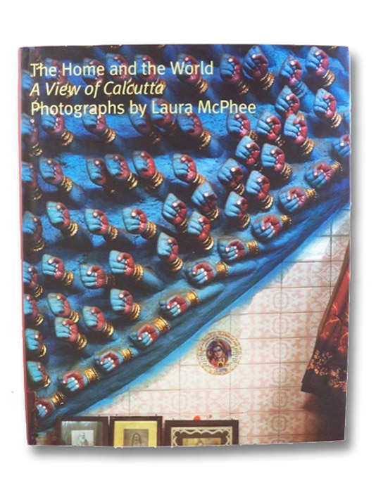 The Home and the World: A View of Calcutta, McPhee, Laura; Ghosh, Amitav; Ray, Romita