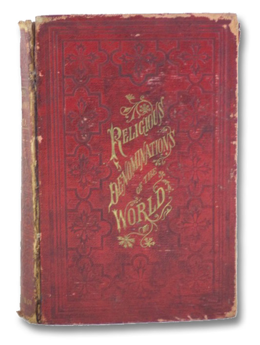 Religious Denominations of the World: Comprising a General View of the Origin, History, and Condition of the Various Sects of Christians, the Jews, and Mahometans, as well as the Pagan Forms of Religion Existing in the Different Countries of the Earth: with Sketches of the Founders of Various Religious Sects. From the Best Authorities. A New and Improved Edition, with an Appendix Brought up to the Present Time, Milner, Vincent L.; Brown, J. Newton