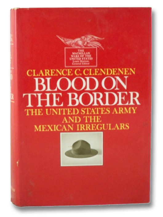 Blood on the Border: The United States Army and the Mexican Irregulars (The Macmillan Wars of the United States Series), Clendenen, Clarence C.