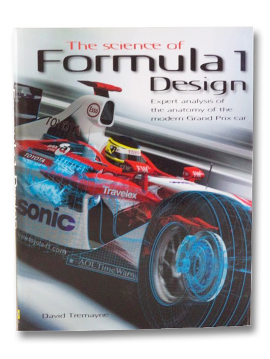 The Science of Formula 1 Design: Expert Analysis of the Anatomy of the Modern Grand Prix Car, Tremayne, David