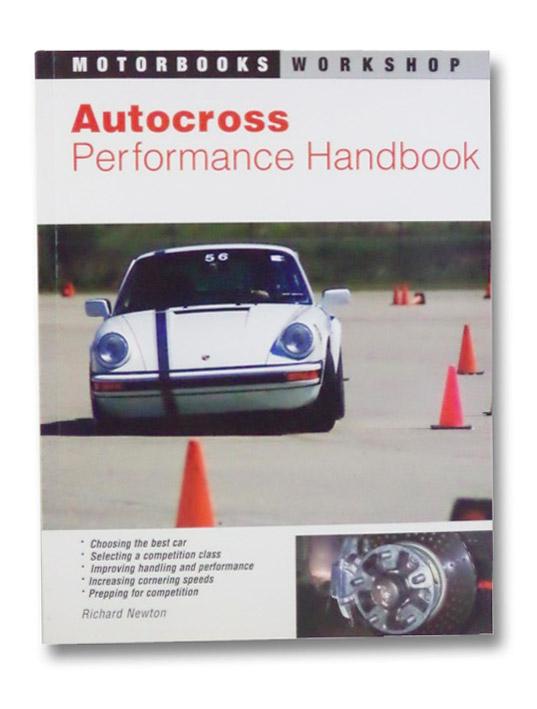 Autocross Performance Handbook (Motorbooks Workshop Series), Newton, Richard