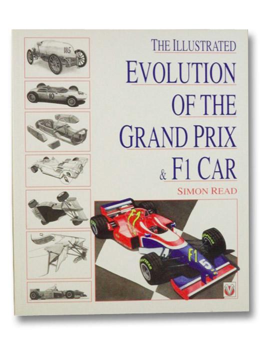 The Illustrated Evolution of the Grand Prix & F1 Car, Read, Simon