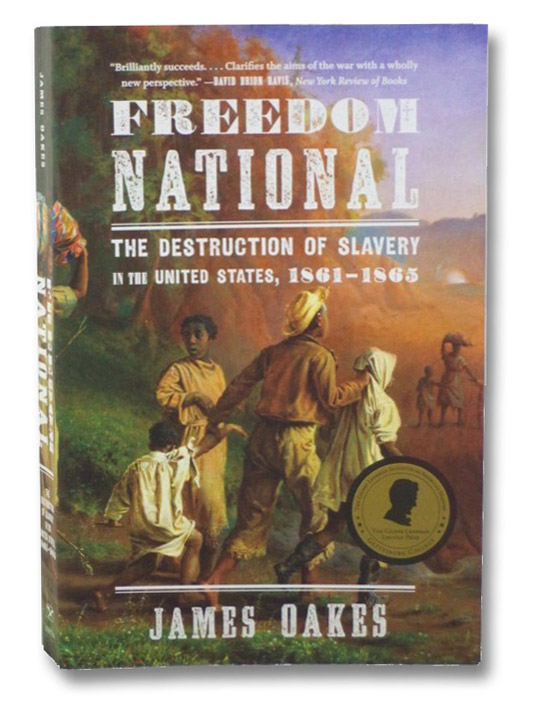 Freedom National: The Destruction of Slavery in the United States, 1861-1865, Oakes, James