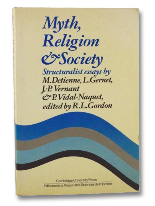 Myth, Religion & Society: Structuralist Essays By..., Detienne, M; Gernet, L; Vernant, J.-P.; Vidal-Naquet, P.; Gordon, R.L. (Editor)