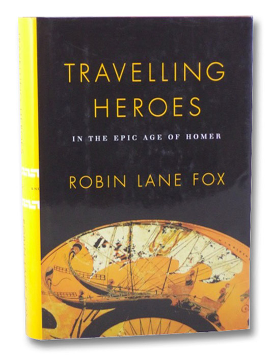 Travelling Heroes: In the Epic Age of Homer, Fox, Robin Lane
