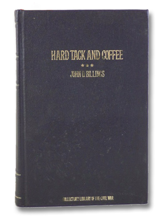 Hardtack and Coffee, or The Unwritten Story of Army Life (Collector's Library of the Civil War), Billings, John D.
