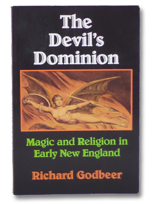 The Devil's Dominion: Magic and Religion in Early New England, Godbeer, Richard