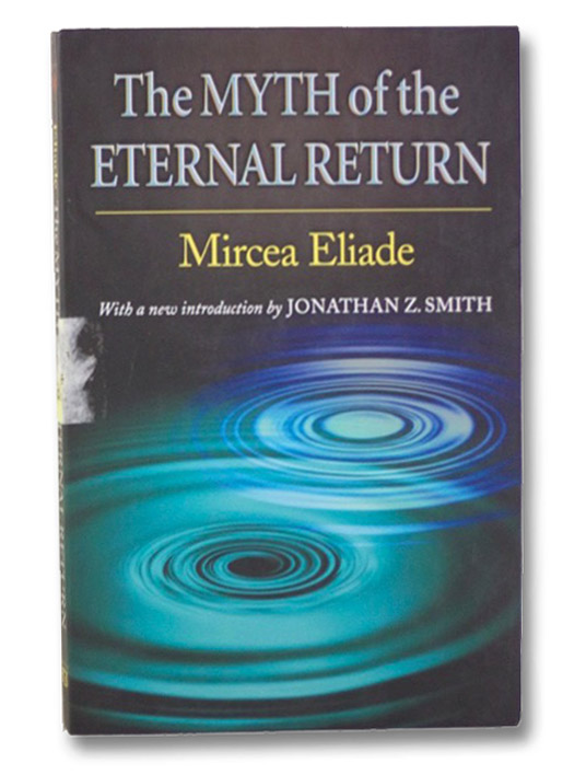 The Myth of the Eternal Return (Bollingen Series), Eliade, Mircea