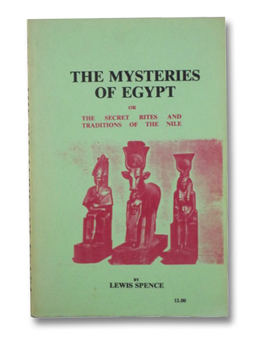 The Mysteries of Egypt or the Secret Rites and Traditions of the Nile, Spence, Lewis