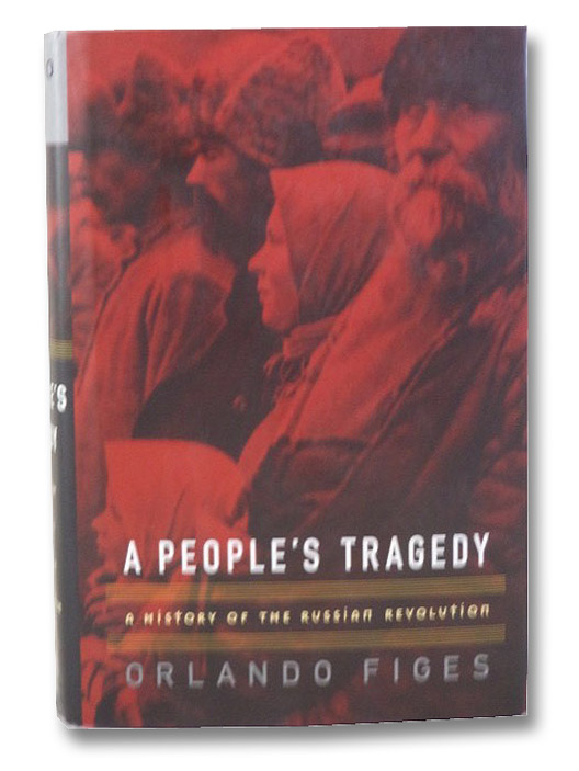 A People's Tragedy: A History of the Russian Revolution, Figes, Orlando