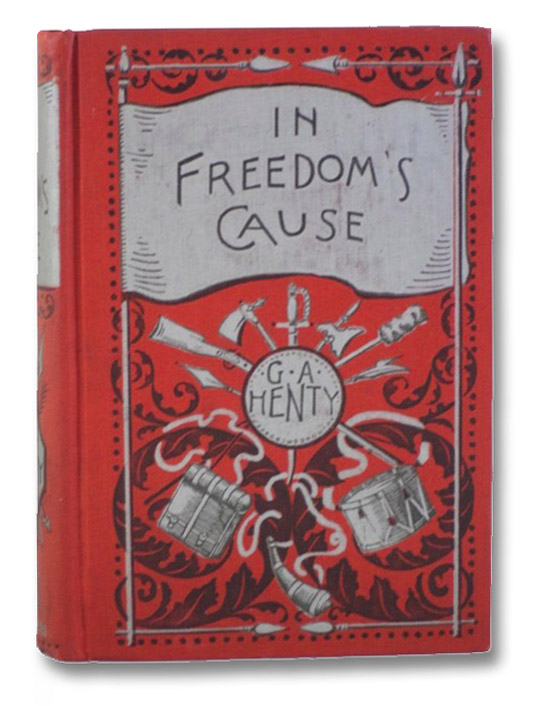 In Freedom's Cause: A Story of Wallace and Bruce, Henty, G.A.