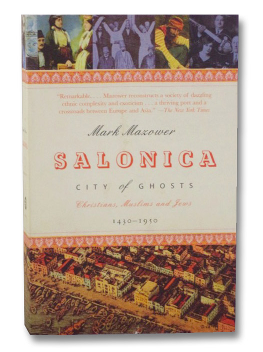 Salonica, City of Ghosts: Christians, Muslims and Jews, 1430-1950, Mazower, Mark