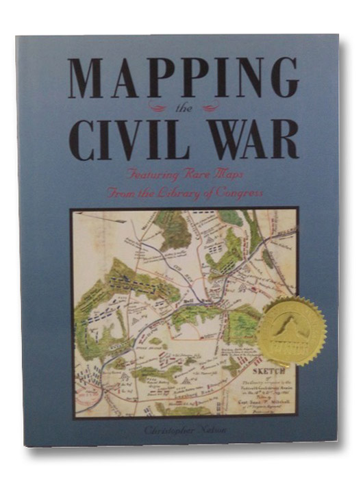 Mapping the Civil War: Featuring Rare Maps From the Library of Congress, Nelson, Christopher