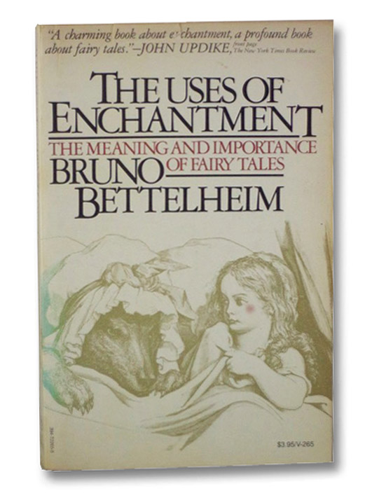 The Uses of Enchantment: The Meaning and Importance of Fairy Tales, Bettelheim, Bruno