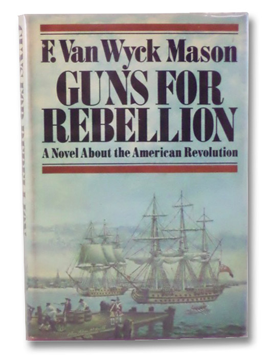 Guns for Rebellion: A Novel About the American Revolution, Mason, F. Van Wyck