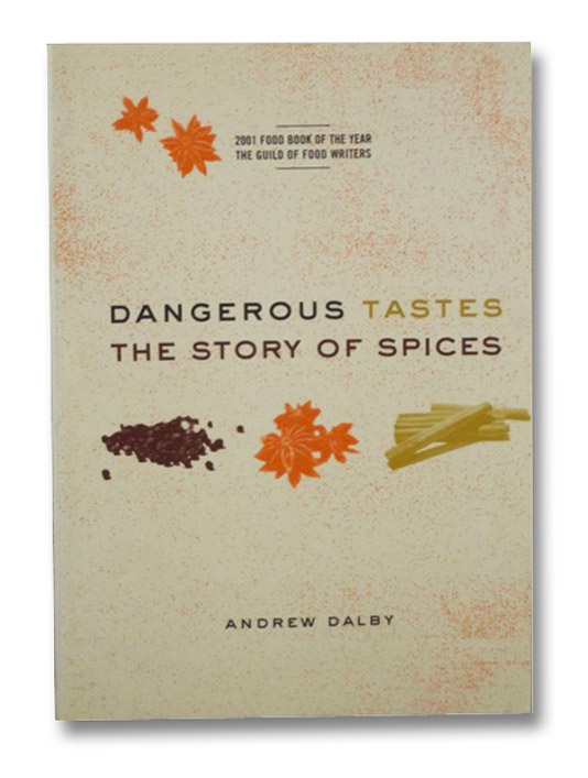 Dangerous Tastes: The Story of Spices, Dalby, Andrew