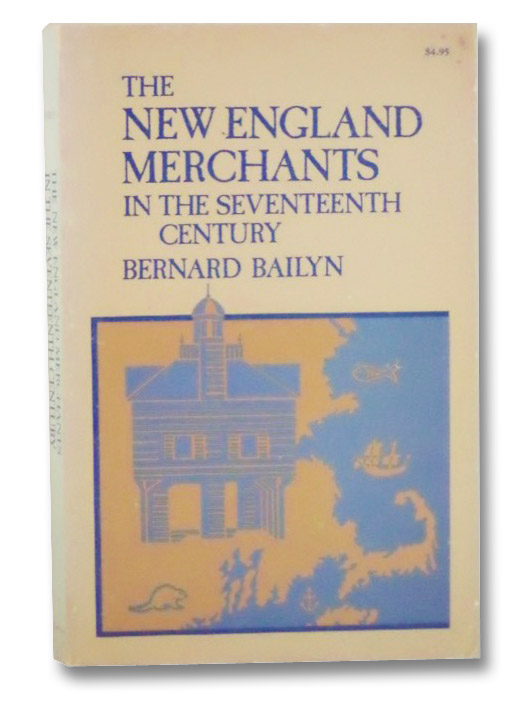 The New England Merchants in the Seventeenth Century, Bailyn, Bernard