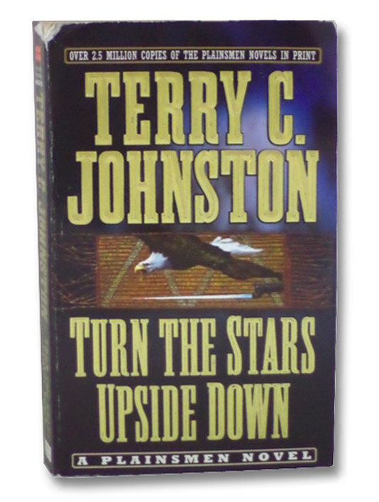 Turn the Stars Upside Down: The Last Days and Tragic Death of Crazy Horse, Johnston, Terry C.