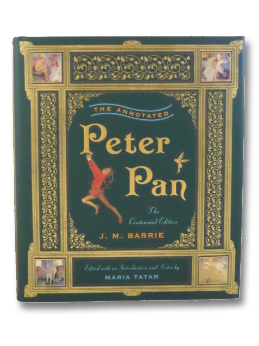 The Annotated Peter Pan: The Centennial Edition, Barrie, J.M.; Tatar, Maria