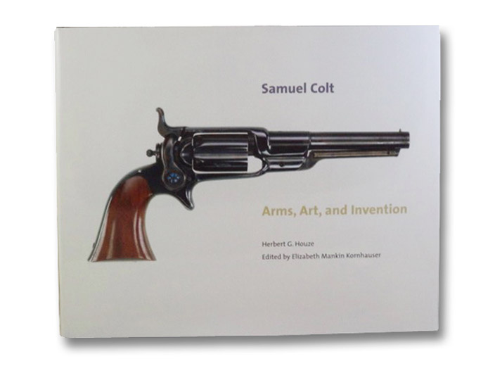 Samuel Colt: Arms, Art, and Invention, Houze, Herbert G.; Kornhauser, Elizabeth Mankin (Editor)