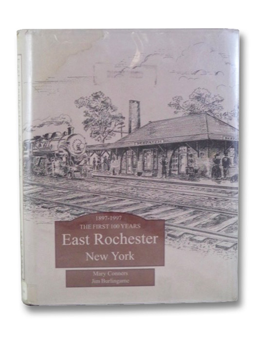 East Rochester, New York: One Hundred Years of History, 1897-1997 (Centennial Edition), Conners, Mary; Burlingame, Jim; Stockslader, Barbara