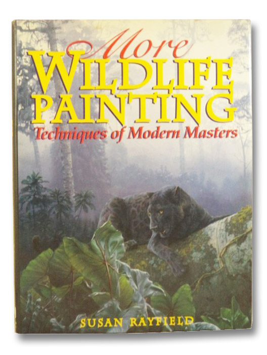 More Wildlife Painting: Techniques of Modern Masters, Rayfield, Susan