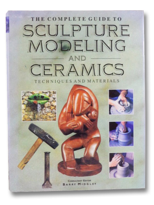 The Complete Guide to Sculpture Modeling and Ceramics, Midgley, Barry