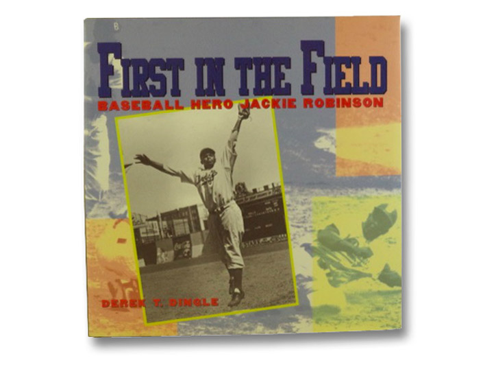 First in the Field: Baseball Hero Jackie Robinson, Dingle, Derek T.