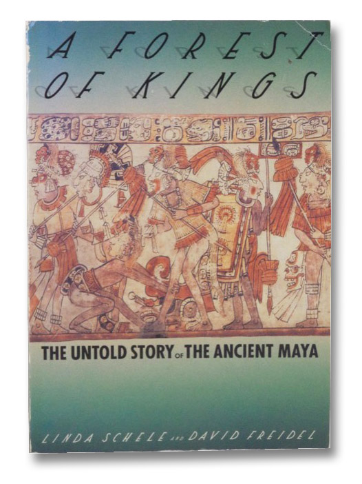 A Forest of Kings: The Untold Story of the Ancient Maya, Schele, Linda