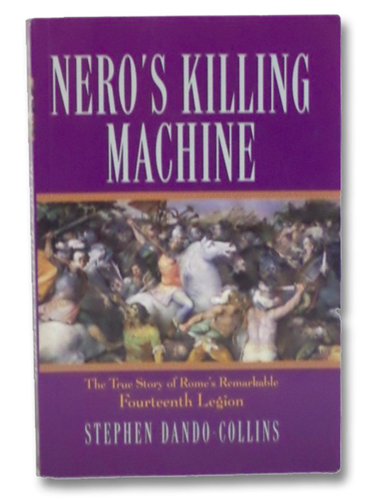 Nero's Killing Machine: The True Story of Rome's Remarkable 14th Legion, Dando-Collins, Stephen