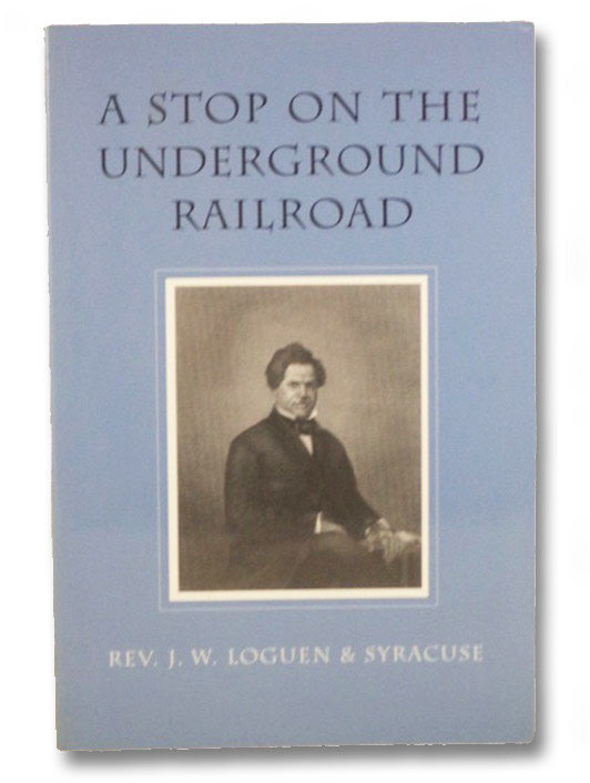 A Stop on the Underground Railroad, Loguen, J.W.