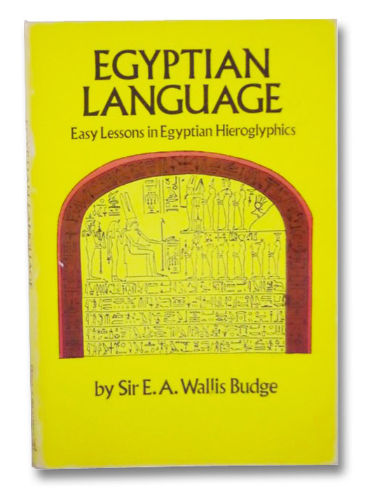 Egyptian Language: Easy Lessons in Egyptian Hieroglyphics, Budge, E.A. Wallis