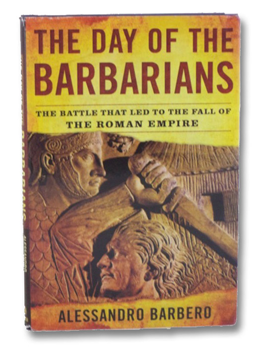 The Day of the Barbarians: The Battle That Led to the Fall of the Roman Empire, Barbero, Alessandro