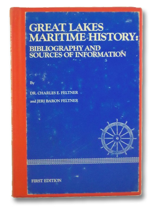 Great Lakes Maritime History: Bibliography and Sources of Information, Feltner, Charles E.