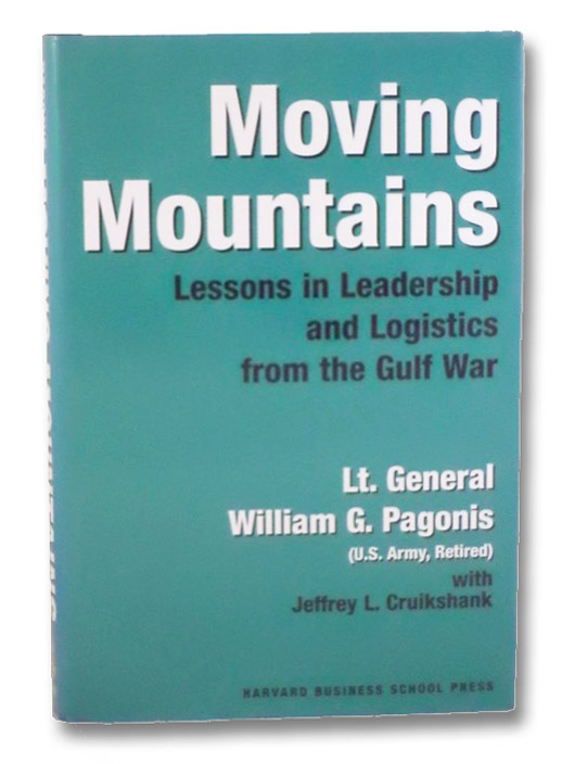 Moving Mountains: Lessons in Leadership and Logistics from the Gulf War, Pagonis, William G.