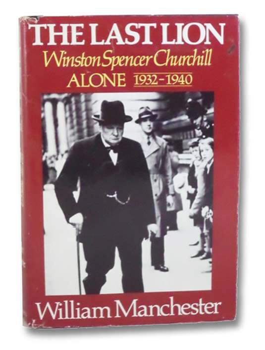 The Last Lion: Winston Spencer Churchill, Alone, 1932-1940, Manchester, William