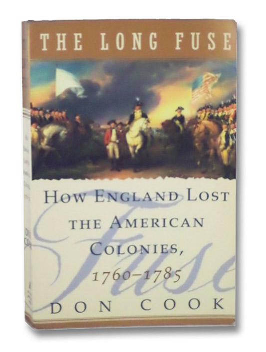 The Long Fuse: How England Lost the American Colonies 1760-1785, Cook, Don