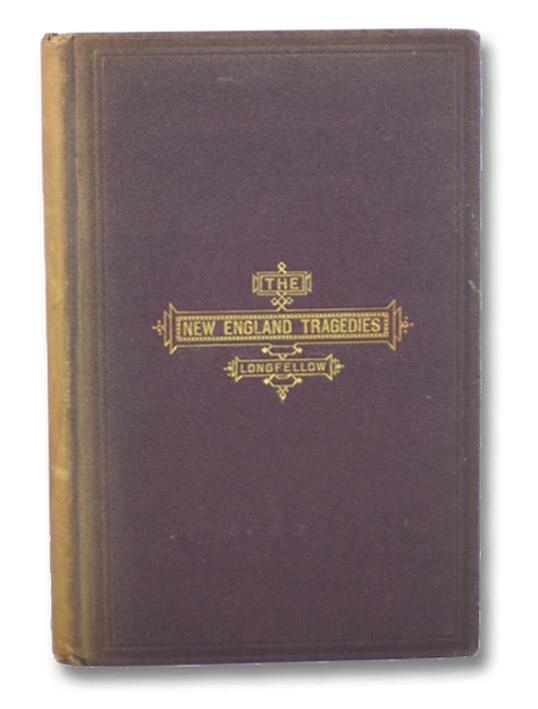 The New-England Tragedies. I. John Endicott. II. Giles Corey of the Salem Farm., Longfellow, Henry Wadsworth
