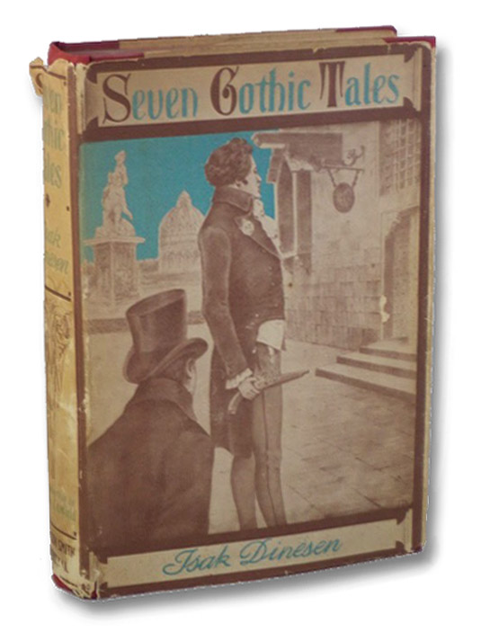 Seven Gothic Tales: The Deluge at Norderney; The Old Chevalier; The Monkey; The Roads Round Pisa; The Supper at Elsinore; The Dreamers; The Poet, Dinesen, Isak [von Blixen-Finecke, Karen]; Canfield, Dorothy