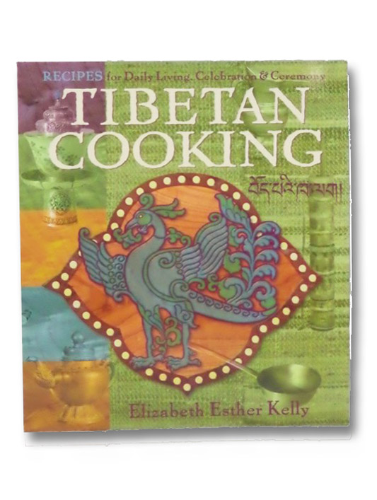 Tibetan Cooking: Recipes for Daily Living, Celebration, and Ceremony, Kelly, Elizabeth Esther
