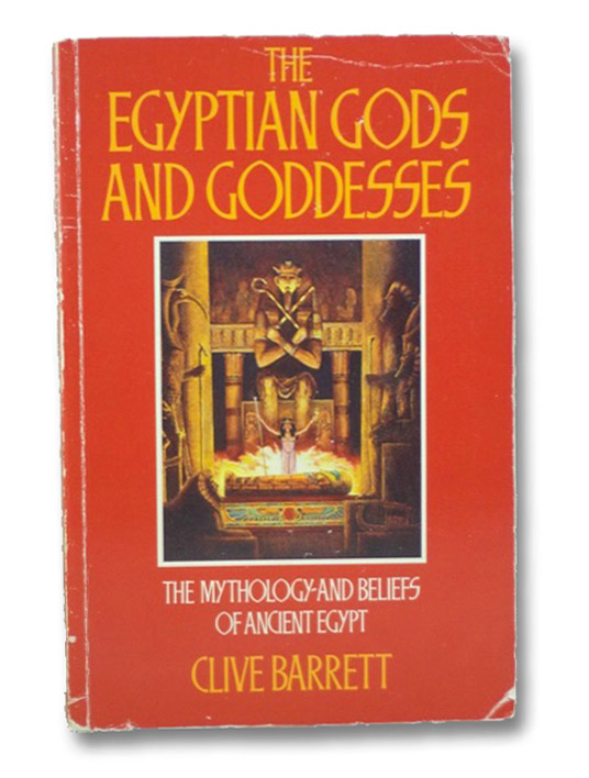The Egyptian Gods and Goddesses: The Mythology and Beliefs of Ancient Egypt, Barrett, Clive