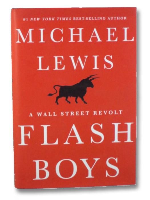 Flash Boys : A Wall Street Revolt, Lewis, Michael