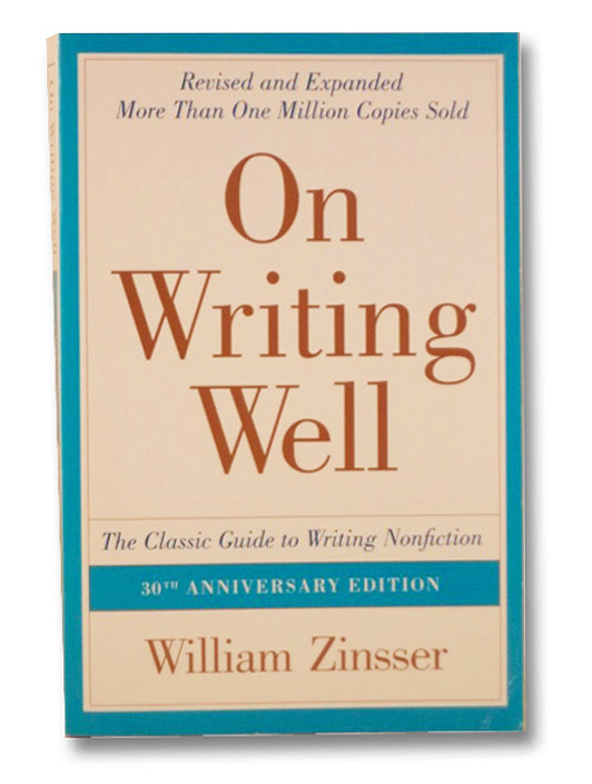 On Writing Well: The Classic Guide to Writing Nonfiction, Zinsser, William