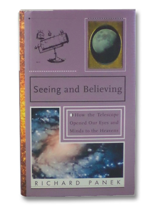 Seeing and Believing: A Short History of the Telescope and How we Look at the Universe, Panek, Richard