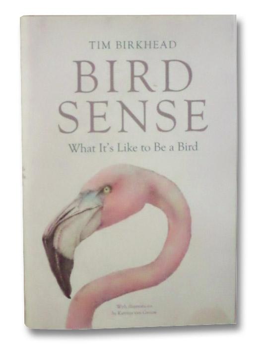 Bird Sense: What It's Like to Be a Bird, Birkhead, Tim