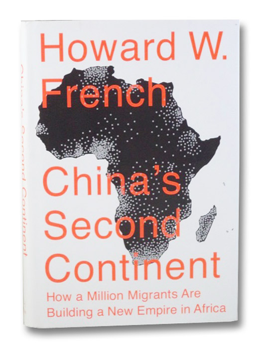 China's Second Continent: How a Million Migrants Are Building a New Empire in Africa, French, Howard W.