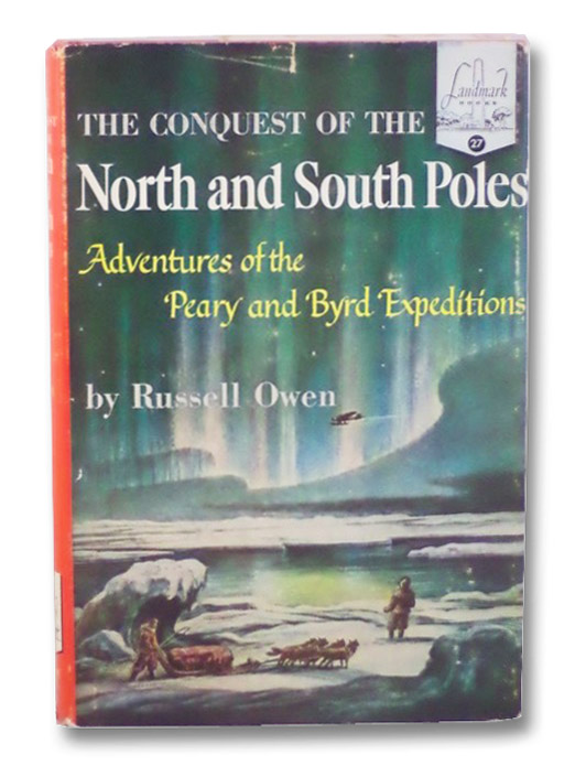 The Conquest of the North and South Poles: Adventures of the Peary and Byrd Expeditions (Landmark Books, 27), Owen, Russell