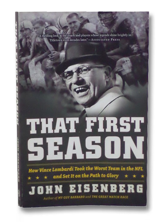 That First Season: How Vince Lombardi Took the Worst Team in the NFL and Set It on the Path to Glory, Eisenberg, John
