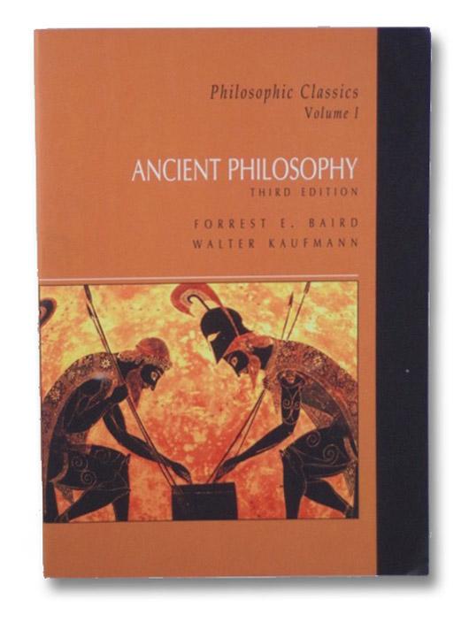Ancient Philosophy (Philosophic Classics, Volume I - 3rd Edition), Baird, Forrest E.; Kaufmann, Walter