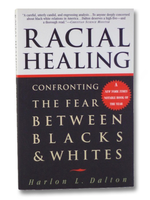 Racial Healing: Confronting the Fear Between Blacks & Whites, Dalton, Harlon L.